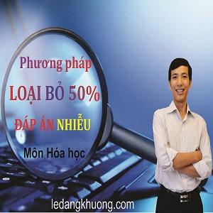 Bài giảng phương pháp loại bỏ 50% đáp án nhiễu môn Hóa Học - Lê Đăng Khương