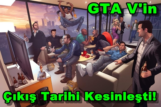 GTA V'in Çıkış Tarihi Kesinleşti!