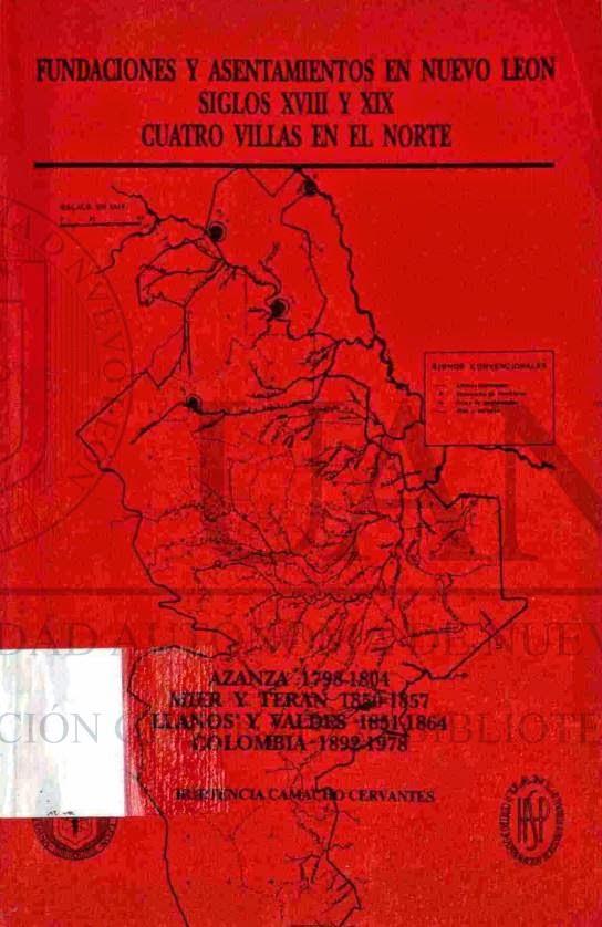 Fundaciones y Asentamientos en Nuevo Leon Siglos XVIII y XIX Cuatro Villas en el Norte