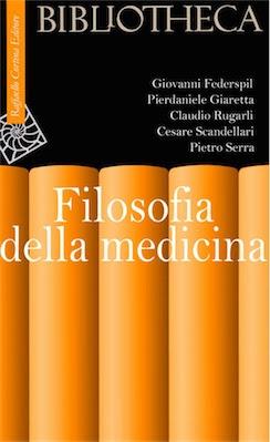 Manuale - Giovanni Federspil, Pierdaniele Giaretta, Stefano Moriggi (eds.), Filosofia della medicina ( 2008 ) Ita