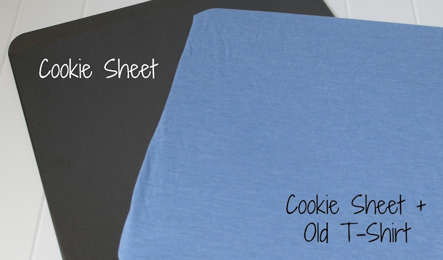 Wrap a cookie sheet in a piece of material or an old t-shirt