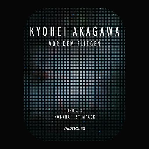 Kyohei Akagawa - Vor Dem Fliegen (Kobana Remix)