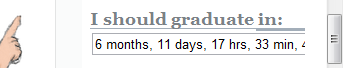 "screenshot form this blog's sidebar, showing a text field titled ""I should graduate in"" and filled with ""6 months, 11 days, 17 hrs, 33 min, 40 sec"""