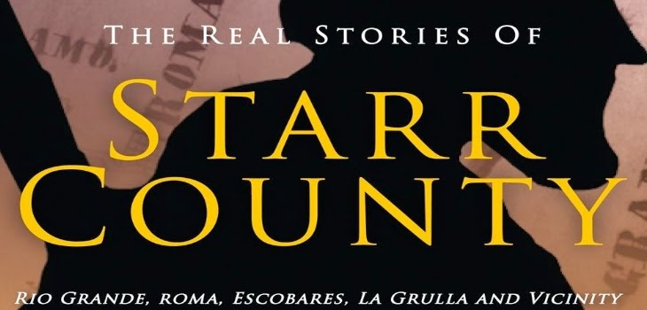 The Real Stories of Starr County Rio Grande, Roma, Escobares, La Grulla and Vicinity
