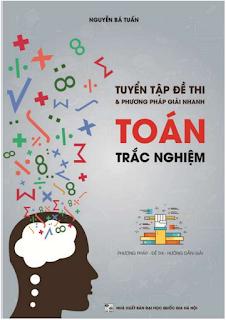 Tuyển tập đề thi và phương pháp giải nhanh Toán trắc nghiệm - Nguyễn Bá Tuấn