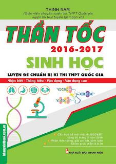 Thần tốc 2016 - 2017 Sinh học luyện đề chuẩn bị kỳ thi THPT Quốc gia - Thịnh Nam