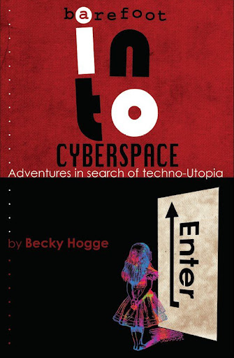 Becky Hogge Barefoot into Cyberspace: Adventures in Search of Techno Utopia