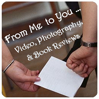 From Me to You ... Video, Photography, & Book Reviews