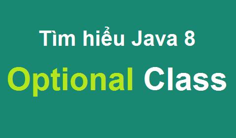 Java 8 - Tìm hiểu Optional Class và một số ví dụ