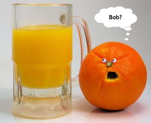 Is the orange juice... Bob?