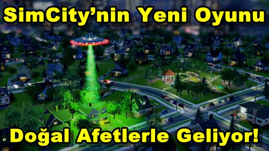 SimCity'nin Yeni Oyunu Doğal Afetlerle Geliyor!