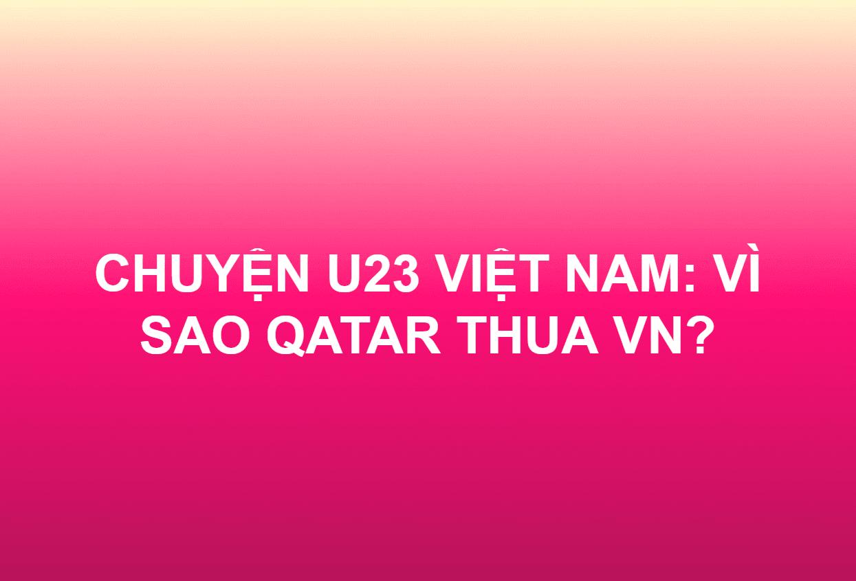 CHUYỆN U23 VIỆT NAM: VÌ SAO QATAR THUA VN?