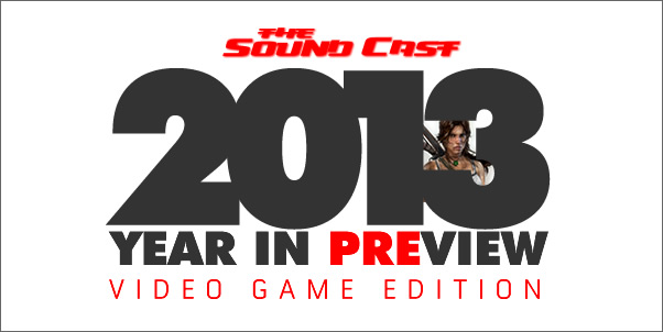 SoundCast Ep. 58 - 2013 Year In Preview (Video Game Edition)