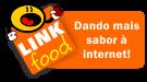 LINKfood | Dando mais sabor à internet!