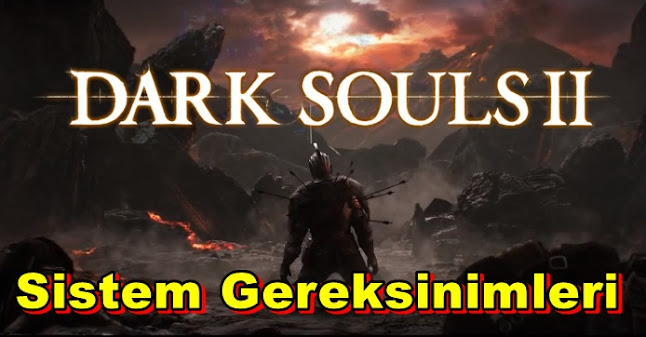 Dark Souls 2 PC Sistem Gereksinimleri