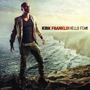 Kirk Franklin's new album - Hello Fear - 2011