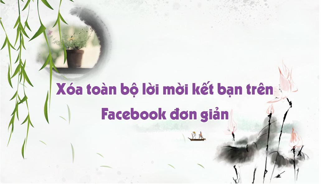 Xóa toàn bộ lời mời kết bạn trên Facebook đơn giản