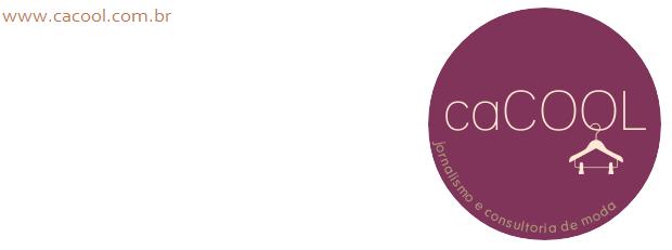caCOOL | jornalismo e consultoria de moda