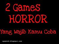 Teknologi 2 Games Horror Android Yang Wajib Kau Coba