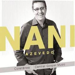 Baixar MP3 Grátis Nani Azevedo Coletanea Central Gospel Music 2012 Nani Azevedo   Coletânea Central Gospel Music