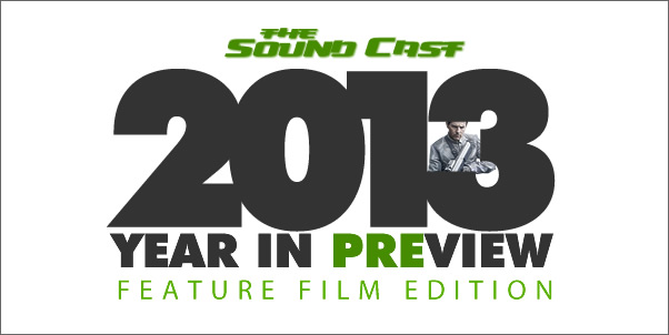 Soundcast - Episode 60 - 2013 Year in Preview (Feature Film)