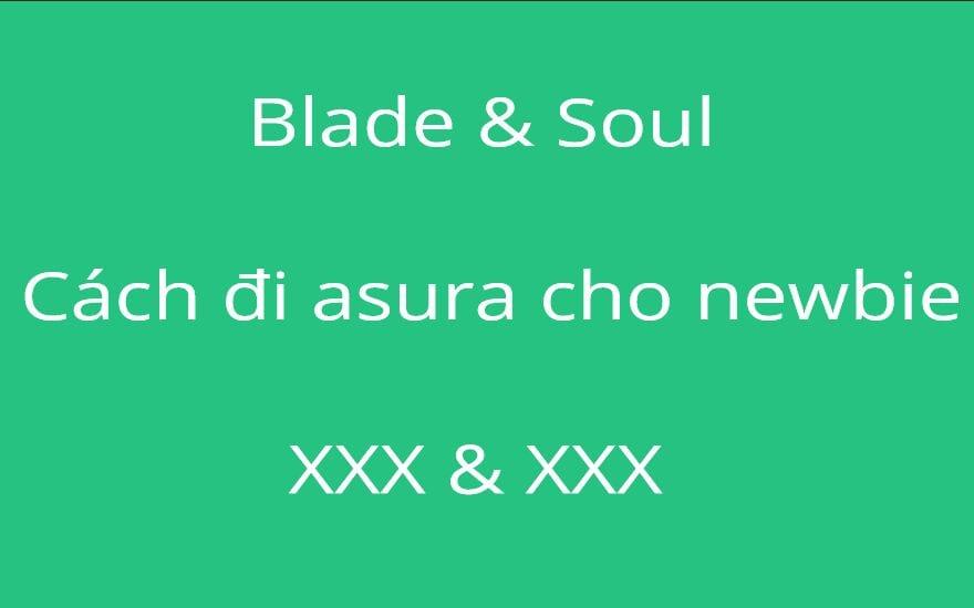Blade & Soul: Cách đi asura cho newbie