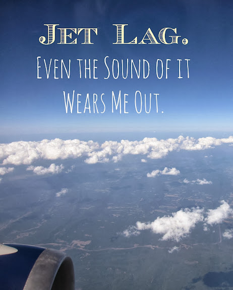 Jet lag - even the sound of it wears me out.