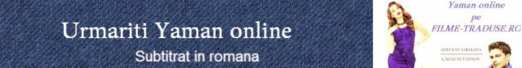 yaman online subtitrat in romana