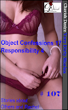 Cherish Desire: Very Dirty Stories #107, Object Confessions 17, Responsibility 4, Rachel, Max, erotica