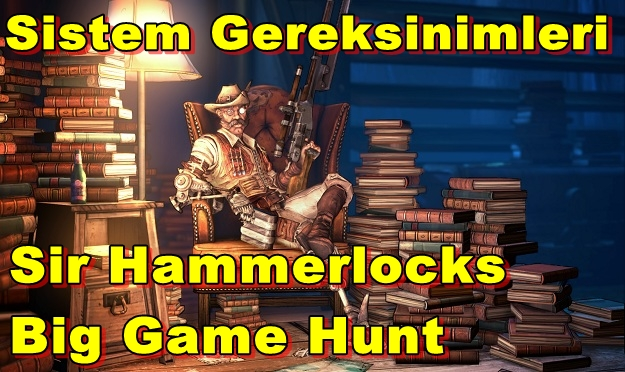 Borderlands 2: Sir Hammerlocks Big Game Hunt PC Sistem Gereksinimleri