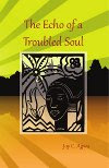 The Echo of a Troubled Soul by Joy C. Agwu. Published by The Manuscript Publisher.