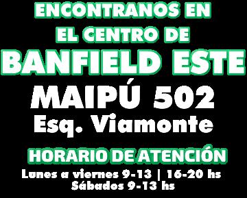 DIRECCIÓN TELÉFONO HORARIO DE ATENCIÓN MAIPÚ 502 BANFIELD ESQUINA VIAMONTE