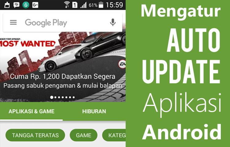 Cara Mengatur Auto Update Aplikasi Android Agar Hemat Kuota