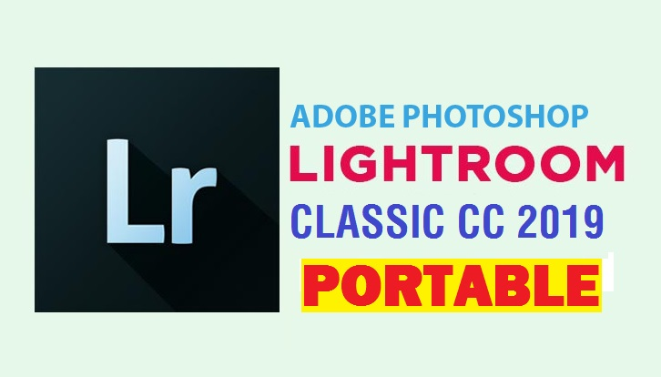 Adobe Photoshop Lightroom Classic CC 2019 x64 Portable Multi Activated (100% Working)