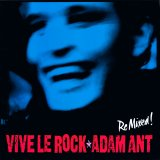 Adam Ant - Vive Le Rock (Re Mixed!)
