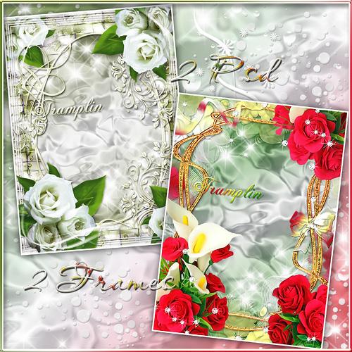 2 Рамки  для фото с цветами – Твоя пронзительная нежность, твоя губительная страсть