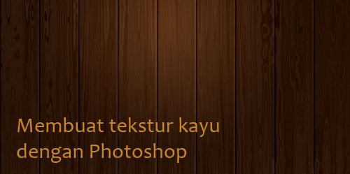 Membuat teksture kayu dengan photoshop