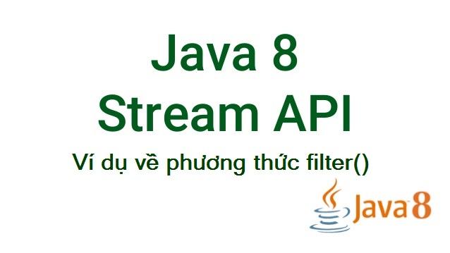 Java 8 Stream API - Cách sử dụng phương thức filter()
