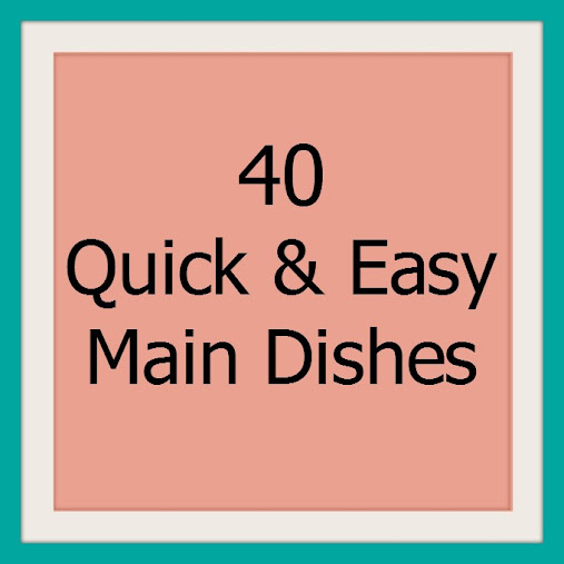 40 Quick & Easy Main Dishes