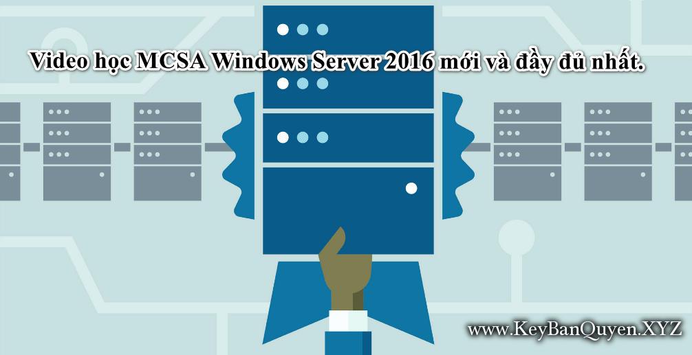 Video học MCSA Windows Server 2016 mới và đầy đủ nhất.