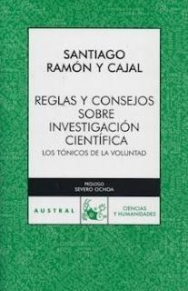 Reglas y Consejos sobre la Investigación científica: Los Tónicos de la Voluntad - Santiago Ramón y Cajal
