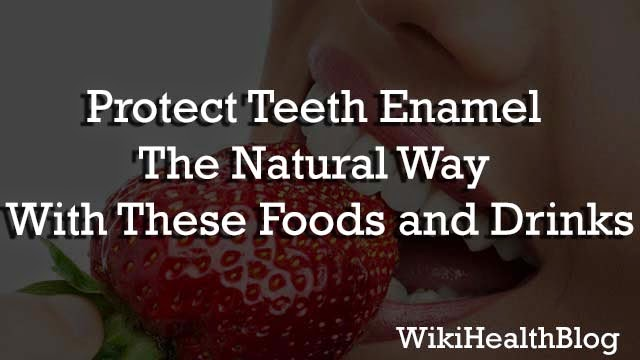 Protect Teeth Enamel The Natural Way With These Foods and Drinks