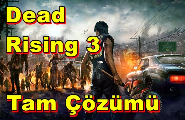 Dead Rising 3 Tam Çözümü