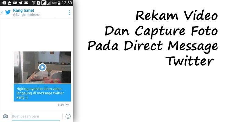 Kini Bisa Rekam Video Dan Capture Foto Langsung Di Direct Message Twitter