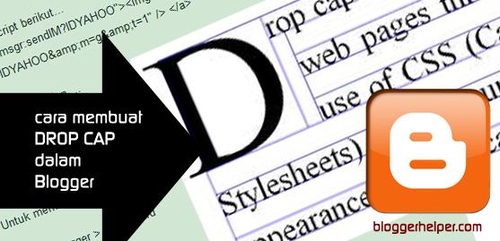 Cara membuat drop cap, huruf besar, bloggerhelper, bloggertricks, blogger help
