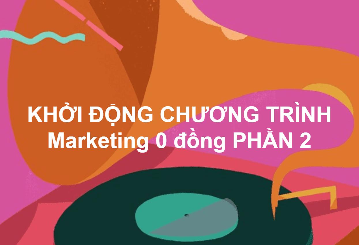 KHỞI ĐỘNG CHƯƠNG TRÌNH Marketing 0 đồng PHẦN 2