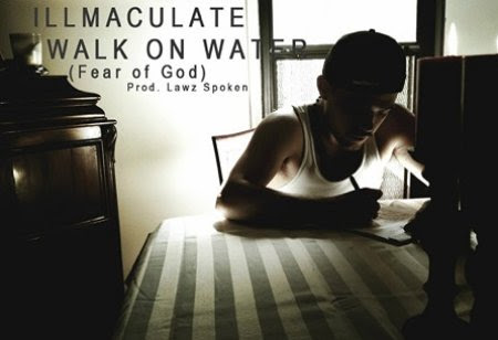 Illmaculate - Walk on Water (Fear of God)