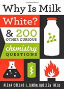 Why Is Milk White? 200 Other Curious Chemistry Questions