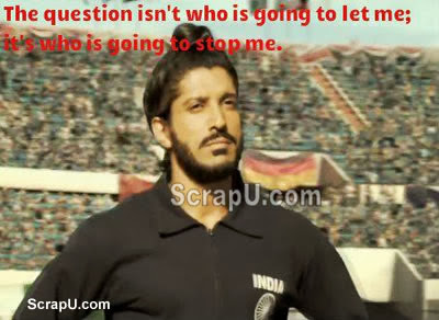 The question is not who is going to let me, who is going to stop me - Bhag-Milkha-Bhag pictures