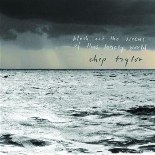 Chip Taylor   Block Out The Sirens Of This Lonely World (2013) | músicas